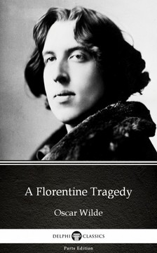 Oscar Wilde - A Florentine Tragedy by Oscar Wilde (Illustrated) [eKönyv: epub, mobi]