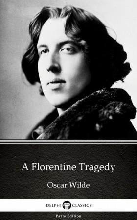 Oscar Wilde - A Florentine Tragedy by Oscar Wilde (Illustrated)