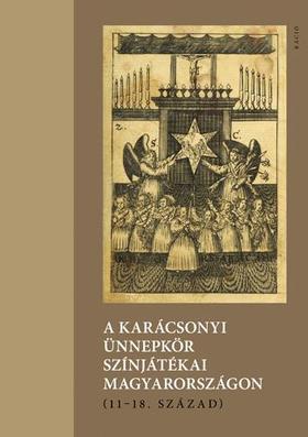 A karácsonyi ünnepkör színjátékai Magyarországon (11-18. század) 0e0b1341a8