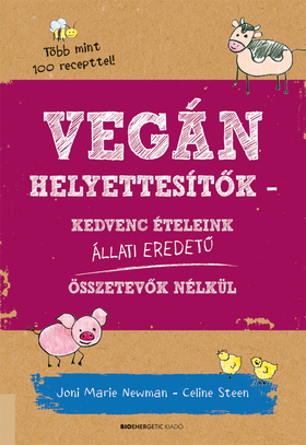 Joni Marie Newman - Celine Steen: - Vegán helyettesítők Kedvenc ételeink állati eredetű összetevők nélkül
