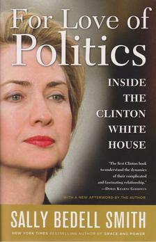 Sally Bedell Smith - For Love of Politics [antikvár]