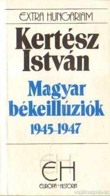 Kertész István - Magyar békeillúziók 1945-1947 [antikvár]