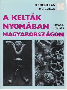 Szabó Miklós - A kelták nyomában Magyarországon [antikvár]