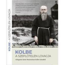 Kolbe - A szeplőtelen lovagja - Szent Maximilian Kolbe írásaiból
