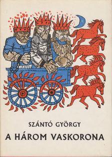 Szántó György - A három vaskorona [antikvár]