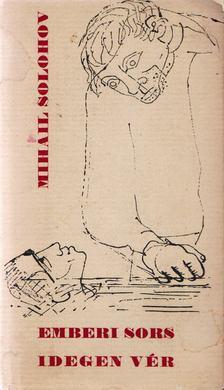 Mihail Solohov - Emberi sors / Idegen vér [antikvár]