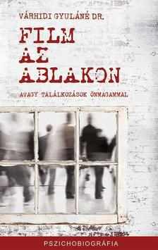 Várhidi Gyuláné, Dr. - FILM AZ ABLAKON - AVAGY TALÁLKOZÁSOK ÖNMAGAMMAL