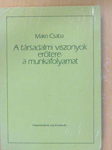 Makó Csaba - A társadalmi viszonyok erőtere: a munkafolyamat [antikvár]