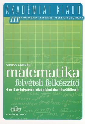 SIPOSS ANDRÁS - Matematika felvételi előkészítő 4 és 5 évfolyamos középiskolába készülőknek