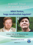 Eckhart Tolle - Dr. Wayne  W. Dyer - Miért fontos, hogy rendkívüliek legyünk?