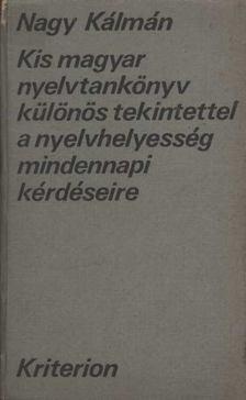 Nagy Kálmán - Kis magyar nyelvtankönyv, különös tekintettel a nyelvhelyesség mindennapi kérdéseire [antikvár]