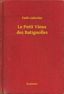 ÉMILE GABORIAU - Le Petit Vieux des Batignolles [eKönyv: epub, mobi]