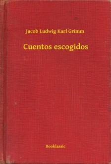 Jacob Grimm-Wilhelm Grimm - Cuentos escogidos [eKönyv: epub, mobi]