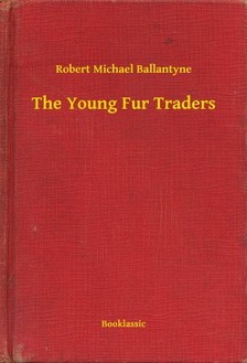 BALLANTYNE, ROBERT MICHAEL - The Young Fur Traders [eKönyv: epub, mobi]