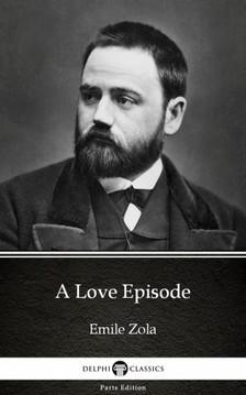 ÉMILE ZOLA - A Love Episode by Emile Zola (Illustrated) [eKönyv: epub, mobi]