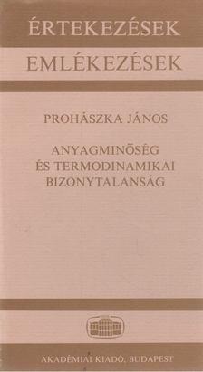 Prohászka János - Anyagminőség és termodinamikai bizonytalanság [antikvár]