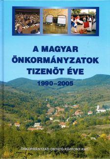 Csikor Ottó - A magyar önkormányzatok tizenöt éve 1990-2005 [antikvár]