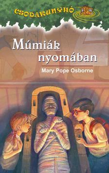 Mary Pope Osborne - MÚMIÁK NYOMÁBAN - CSODAKUNYHÓ 3.