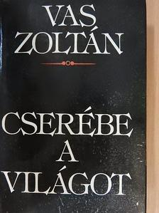 Vas Zoltán - Cserébe a világot [antikvár]