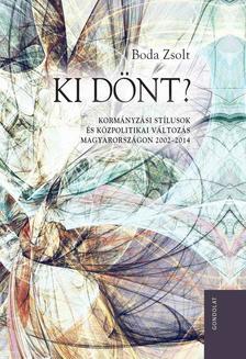 Boda Zsolt - Ki dönt? Kormányzási stílusok és közpolitikai változás Magyarországon 2002-2014