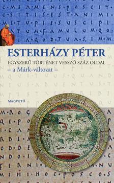 ESTERHÁZY PÉTER - Egyszerű történet vessző száz oldal - a Márk-változat