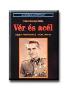 Vitéz Erdélyi Béla - VÉR ÉS ACÉL KELETI FRONTNAPLÓ DON 1942/43