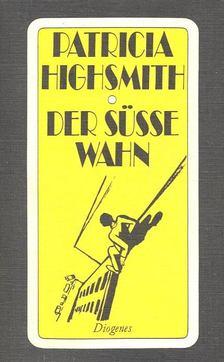 Patricia Highsmith - Der süsse Wahn [antikvár]