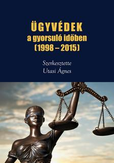 Utasi Ágnes [szerk] - Ügyvédek a gyorsuló időben (1998-2015)