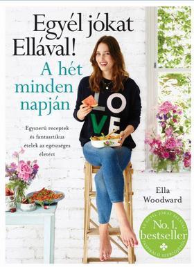 Ella Woodward - Egyél jókat Ellával! A hét minden napján