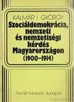 Kalmár I. György - Szociáldemokrácia, nemzeti és nemzetiségi kérdés Magyarországon 1900-1914 [antikvár]
