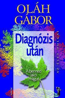 OLÁH GÁBOR - Diagnózis után - A benned lakó mágus [antikvár]