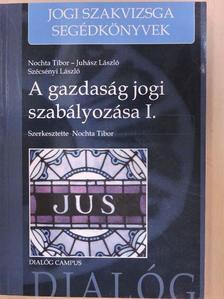Juhász László - A gazdaság jogi szabályozása I. [antikvár]