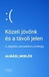 Almási Miklós - Közeli jövőnk és a távoli jelen