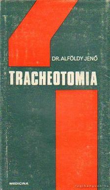 ALFÖLDY JENŐ - Tracheotomia [antikvár]