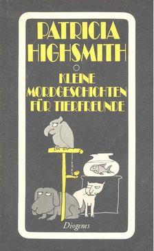 Patricia Highsmith - Kleine Mordgeschichten für Tierfreunde [antikvár]
