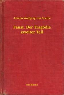 Johann Wolfgang Goethe - Faust. Der Tragödie zweiter Teil [eKönyv: epub, mobi]