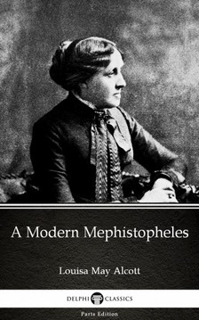 Louisa May Alcott - A Modern Mephistopheles by Louisa May Alcott (Illustrated) [eKönyv: epub, mobi]