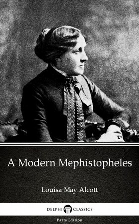 Louisa May Alcott - A Modern Mephistopheles by Louisa May Alcott (Illustrated)