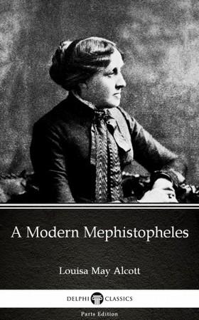 Louisa May Alcott - A Modern Mephistopheles by Louisa May Alcott (Illustrated) [eKönyv: epub, mobi]