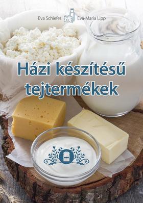 Eva Schiefer, Eva Maria Lipp - Házi készítésű tejtermékek