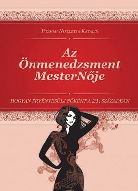 Katalin Pozsgai Nikoletta - Az Önmenedzsment MesterNője - Hogyan Érvényesülj Nőként a 21. Században [eKönyv: epub, mobi]