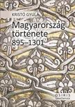 Kristó Gyula - Magyarország története 895-1301