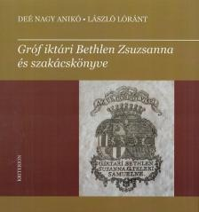 Deé Nagy Anikó, László Lóránt - Gróf iktári Bethlen Zsuzsanna és szakácskönyve