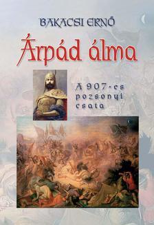 Bakacsi Ernő - Árpád álma - A 907-es pozsonyi csata
