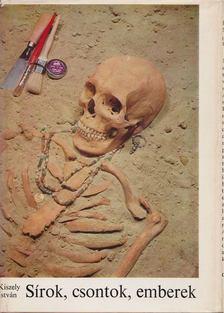 KISZELY ISTVÁN - Sírok, csontok, emberek [antikvár]