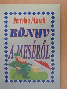 Petrolay Margit - Könyv a meséről [antikvár]