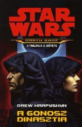 Drew Karpyshyn - Star Wars - A gonosz dinasztia - Darth Bane trilógia 3.
