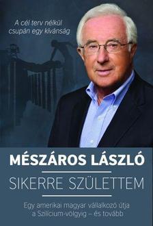 Mészáros László - Sikerre születtem