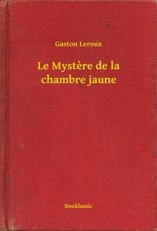 Gaston Leroux - Le Mystere de la chambre jaune [eKönyv: epub, mobi]
