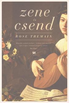 Rose Tremain - Zene és csend